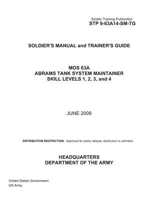 Soldier Training Publication 9-63A14-SM-TG Soldier's Manual and Trainer's Guide MOS 63A Abrams Tank System Maintainer Skill Levels 1, 2, 3, and 4 June 2009