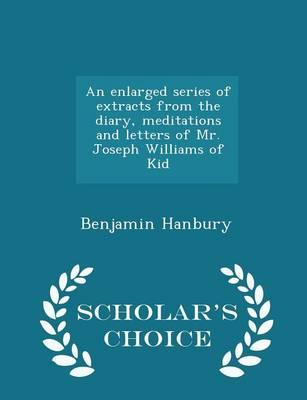 An Enlarged Series of Extracts from the Diary, Meditations and Letters of Mr. Joseph Williams of Kid - Scholar's Choice Edition