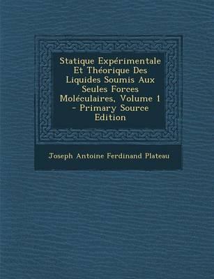 Statique Experimentale Et Theorique Des Liquides Soumis Aux Seules Forces Moleculaires, Volume 1