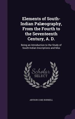 Elements of South-Indian Palaeography, from the Fourth to the Seventeenth Century, A. D.