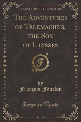 The Adventures of Telemachus, the Son of Ulysses (Classic Reprint)