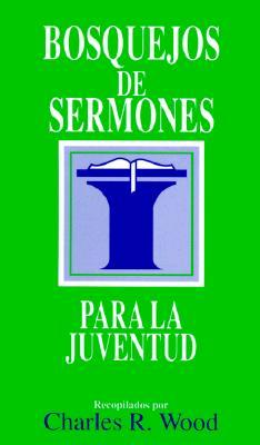 Bosquejos De Sermones Para LA Juventud/Outline Talks for Teens