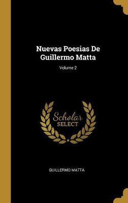 Nuevas Poesias de Guillermo Matta; Volume 2