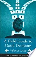 A Field Guide to Good Decisions