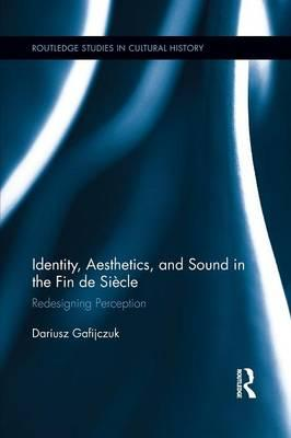 Identity, Aesthetics, and Sound in the Fin de Siècle