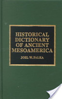 Historical Dictionary of Ancient Mesoamerica