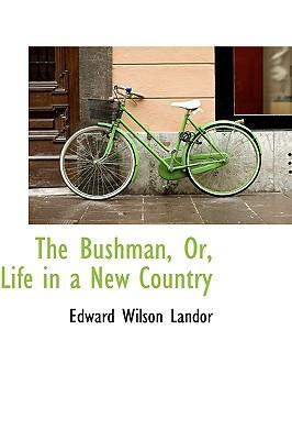 The Bushman, Or, Life in a New Country