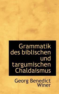 Grammatik Des Biblischen Und Targumischen Chaldaismus