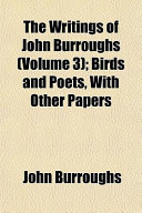 The Writings of John Burroughs (Volume 3); Birds and Poets, with Other Papers
