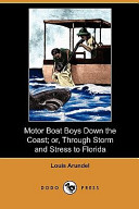 Motor Boat Boys Down the Coast; Or, Through Storm and Stress to Florida (Dodo Press)