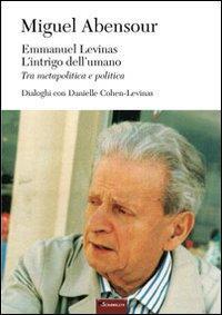Emmanuel Levinas, l'intrigo dell'umano. Tra metapolitica e politica