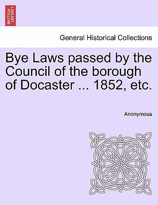 Bye Laws passed by the Council of the borough of Docaster ... 1852, etc