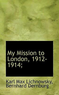 My Mission to London, 1912-1914;
