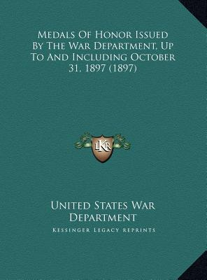 Medals of Honor Issued by the War Department, Up to and Including October 31, 1897 (1897)