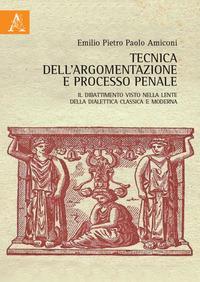 Tecnica dell'argomentazione e processo penale. Il dibattimento visto nella lente della dialettica classica e moderna