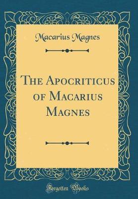 The Apocriticus of Macarius Magnes (Classic Reprint)