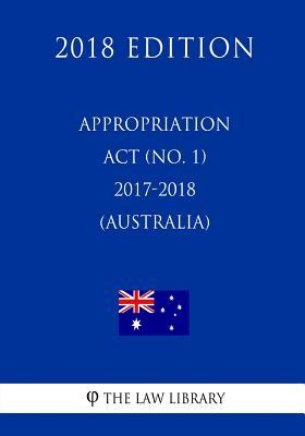 Appropriation Act (No. 1) 2017-2018 (Australia) (2018 Edition)