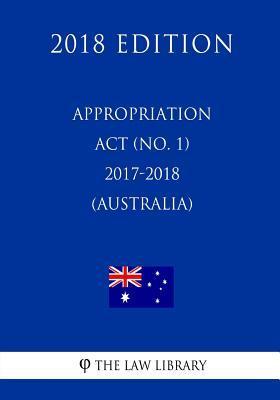 Appropriation Act (No. 1) 2017-2018 (Australia) (2018 Edition)