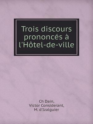 Trois Discours Prononces A L'Hotel-de-Ville