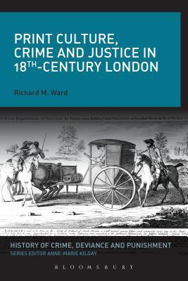 Print Culture, Crime and Justice in Eighteenth-Century London