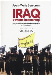 Iraq. L'effetto boomerang. Da Saddam Hussein allo Stato Islamico 1991-2003-2015