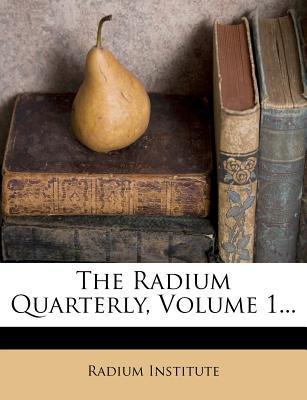 The Radium Quarterly, Volume 1...