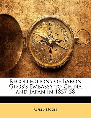 Recollections of Baron Gros's Embassy to China and Japan in 1857-58