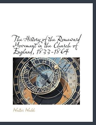 The History of the Romeward Movement in the Church of England, 1833-1864