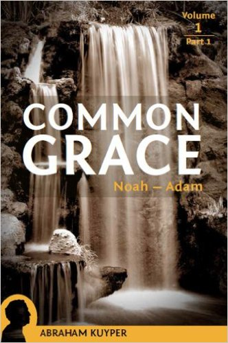 Common Grace, Vol. 1: The Historical Section, Part 1