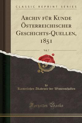 Archiv für Kunde Österreichischer Geschichts-Quellen, 1851, Vol. 7 (Classic Reprint)