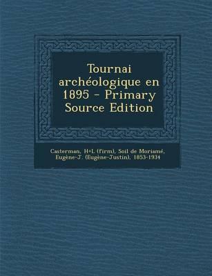 Tournai Archeologique En 1895 - Primary Source Edition