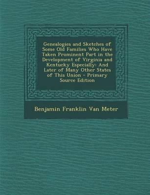 Genealogies and Sketches of Some Old Families Who Have Taken Prominent Part in the Development of Virginia and Kentucky Especially