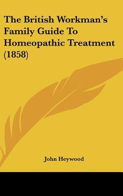 The British Workman's Family Guide to Homeopathic Treatment