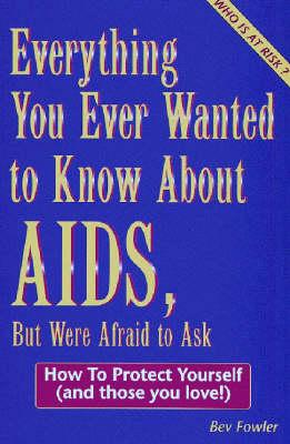 Everything You Ever Wanted to Know About AIDS, but Were Afraid to Ask