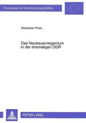Das Neubauerneigentum in der ehemaligen DDR