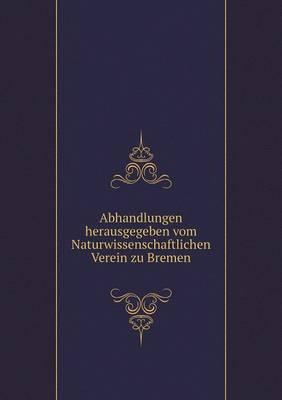 Abhandlungen Herausgegeben Vom Naturwissenschaftlichen Verein Zu Bremen