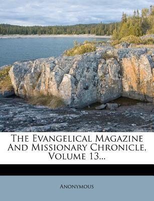 The Evangelical Magazine and Missionary Chronicle, Volume 13.