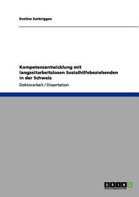 Kompetenzentwicklung mit langzeitarbeitslosen Sozialhilfebeziehenden in der Schweiz
