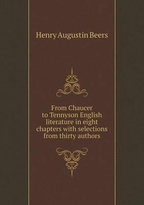 From Chaucer to Tennyson English Literature in Eight Chapters with Selections from Thirty Authors