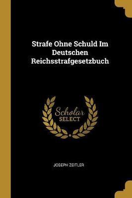 Strafe Ohne Schuld Im Deutschen Reichsstrafgesetzbuch