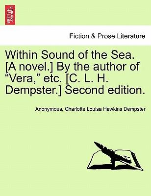 "Within Sound of the Sea. [A novel.] By the author of ""Vera,"" etc. [C. L. H. Dempster.] Second edition"