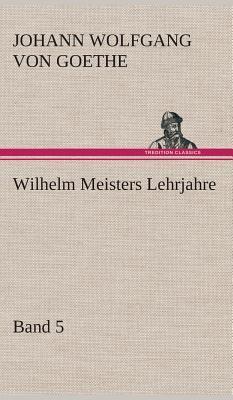 Wilhelm Meisters Lehrjahre - Band 5