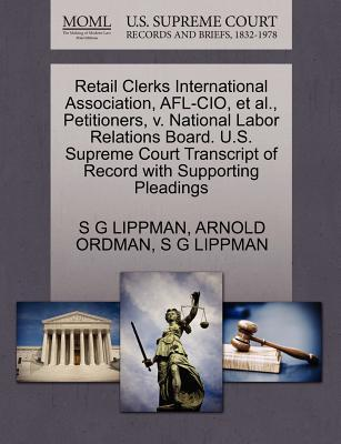 Retail Clerks International Association, AFL-CIO, et al, Petitioners, V. National Labor Relations Board. U.S. Supreme Court Transcript of Record with