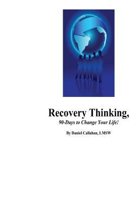 Recovery Thinking, 90-Days to Change Your Life!