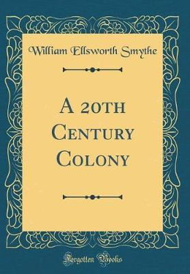 A 20th Century Colony (Classic Reprint)
