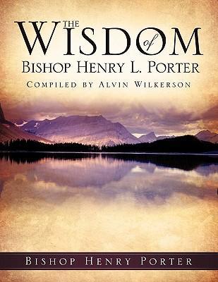 The Wisdom of Bishop Henry L. Porter
