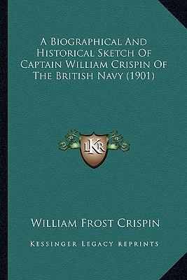 A Biographical and Historical Sketch of Captain William Crispin of the British Navy (1901)