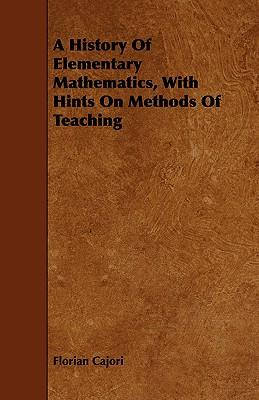 A History of Elementary Mathematics, With Hints on Methods of Teaching
