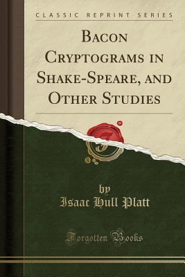Bacon Cryptograms in Shake-Speare, and Other Studies (Classic Reprint)