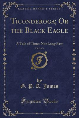 Ticonderoga; Or the Black Eagle, Vol. 2 of 3